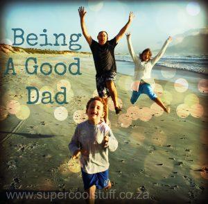 Being A Good Dad Super Cool Stuff